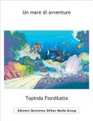 Topinda Fiordilatte - Un mare di avventure