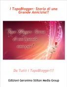 Da Tutti i TopoBlogger!!! - I TopoBlogger: Storia di una Grande Amicizia!!
