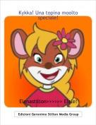 Elenastilton>>>>>> Elele! - Kykka! Una topina moolto speciale!