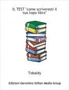 """Tobaldy - IL TEST """"come scriveresti il tuo topo libro"""""""