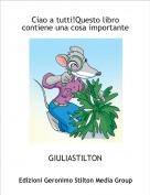 GIULIASTILTON - Ciao a tutti!Questo libro contiene una cosa importante!
