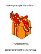 Francescastilton - Una sorpresa per Geronimo!!!