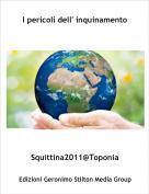 Squittina2011@Toponia - I pericoli dell' inquinamento
