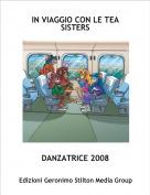 DANZATRICE 2008 - IN VIAGGIO CON LE TEA SISTERS