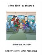 tenebrosa lettrice - Slime delle Tea Sisters 2