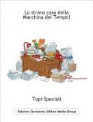 Topi-Speciali - Lo strano caso dellaMacchina del Tempo!