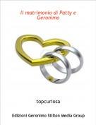 topcuriosa - Il matrimonio di Patty e Geronimo