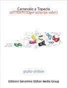 giulio-stilton - Carnevale a Topazia (ATTENTI!!Ogni scherzo vale!)