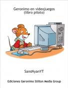 SansNyanYT - Geronimo en videojuegos(libro piloto)