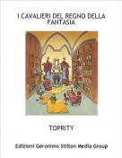 TOPRITY - I CAVALIERI DEL REGNO DELLA FANTASIA