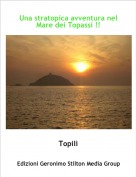 Topilì - Una stratopica avventura nel Mare dei Topassi !!