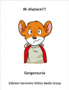 Gorgonzurla - Mi dispiace!!!