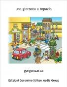 gorgonzaraa - una giornata a topazia