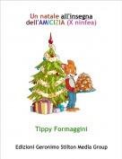 Tippy Formaggini - Un natale all'insegna dell'AMICIZIA (X ninfea)