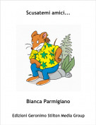 Bianca Parmigiano - Scusatemi amici...