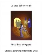 Alicia Bola de Queso - La casa del terror (I)