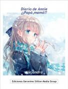 Alejandra - Diario de Annie¿¡Papá,mamá!?