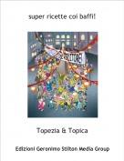 Topezia & Topica - super ricette coi baffi!