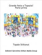 Topale Stiltonut - Grande festa a Topazia!Parte prima
