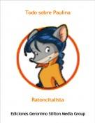 Ratoncitalista - Todo sobre Paulina