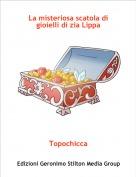Topochicca - La misteriosa scatola di gioielli di zia Lippa