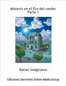 Ratian Imagiraton - Misterio en el Eco del roedor Parte 1