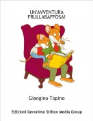Giangino Topino - UN'AVVENTURA FRULLABAFFOSA!