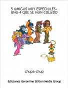 chupa-chup - 5 @MIG@S MUY ESPECI@LES+UN@ 4 QUE SE H@N COL@DO
