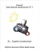 Di...Topella Cavallerizza! - Gossip!Solo Notizie Autentiche! N°1