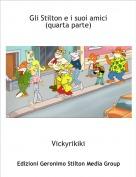 Vickyrikiki - Gli Stilton e i suoi amici(quarta parte)