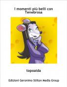 topoaida - I momenti più belli con Tenebrosa