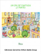 Ricu - UN DÍA DE FANTASIA(2 PARTE)