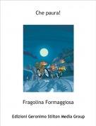 Fragolina Formaggiosa - Che paura!