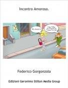Federico Gorgonzola - Incontro Amoroso.