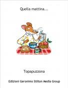 Topapuzzona - Quella mattina...