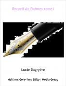 Lucie Dugryère - Recueil de Poèmes tome1