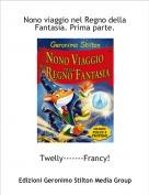Twelly-------Francy! - Nono viaggio nel Regno della Fantasia. Prima parte.