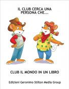 CLUB IL MONDO IN UN LIBRO - IL CLUB CERCA UNA PERSONA CHE...