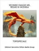 TOPOSPECIALE - SECONDO VIAGGIO NEL REGNO DI INCENDIA