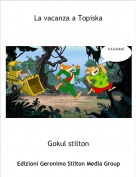 Gokul stilton - La vacanza a Topiska