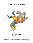 LALLYTOP - TE LO DO IL KUNG-FU