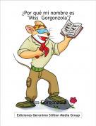 """Miss Gorgonzola - ¿Por qué mi nombre es """"Miss  Gorgonzola""""?"""