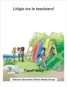 TopoFrancy - Litigio tra le teasisters!