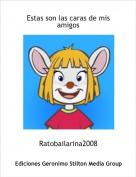 Ratobailarina2008 - Estas son las caras de mis amigos