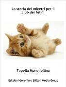 Topella Monellellina - La storia dei micetti per il club dei felini