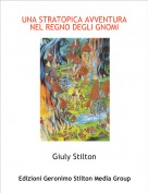 Giuly Stilton - UNA STRATOPICA AVVENTURA NEL REGNO DEGLI GNOMI
