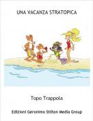 Topo Trappola - UNA VACANZA STRATOPICA