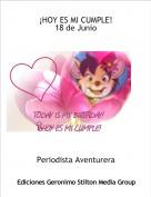 Periodista Aventurera - ¡HOY ES MI CUMPLE!18 de Junio