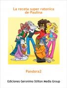 Pandora2 - La receta super ratonicade Paulina