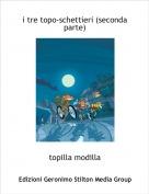 topilla modilla - i tre topo-schettieri (seconda parte)